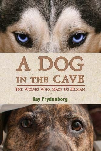 A Dog in the Cave: The Wolves Who Made Us Human Hardcover Kay Frydenborg $6.54
