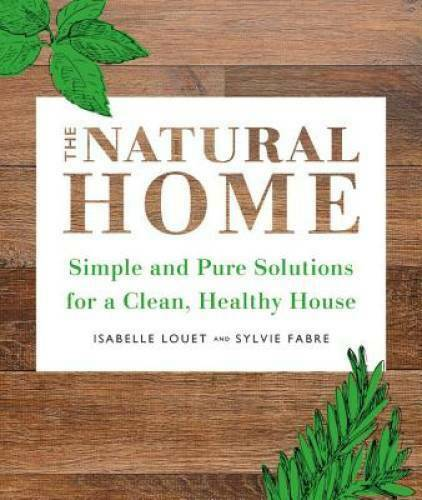 The Natural Home: Simple Pure Cleaning Solutions and Recipes for a Healt GOOD $6.43