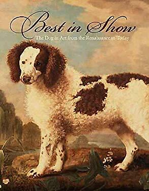 Best in Show : The Dog in Art from the Renaissance to Today Edgar $13.80