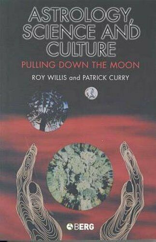 Astrology Science and Culture: Pulling Down the Moon by Roy Willis: New