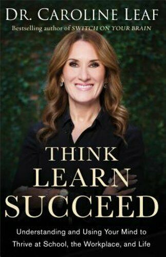 Think Learn Succeed: Understanding and Using Your Mind to Thrive at School