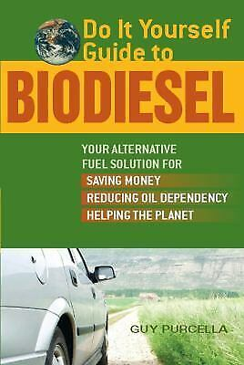 Do It Yourself Guide to Biodiesel: Your Alternative Fuel Solution for Saving Mon
