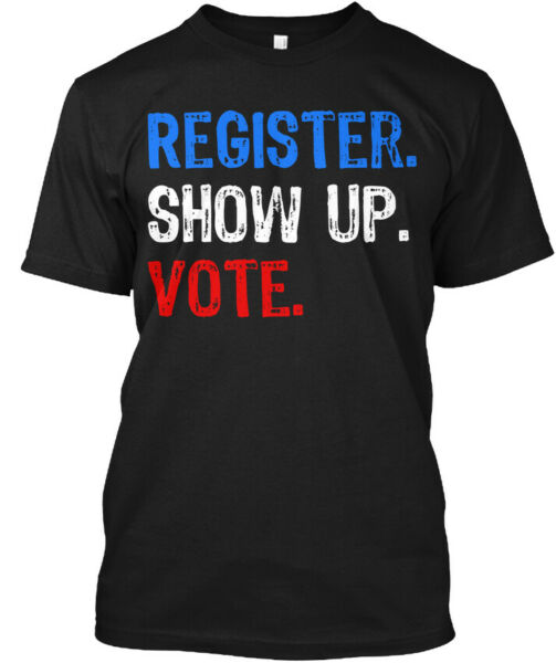 Casual Register Show Up Vote Midterm Election Hanes Hanes Tagless Tee T-Shirt
