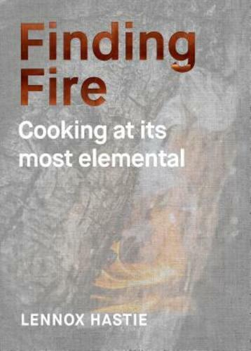 Finding Fire: Cooking at its most elemental by Lennox Hastie: Used