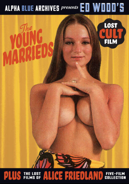 ED WOOD'S THE YOUNG MARRIEDS & THE LOST FILMS OF ALICE FRIEDLAND-4 FILMS