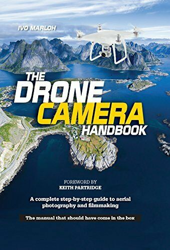 The Drone Camera Handbook: A complete step-by-step guide to aerial photography a