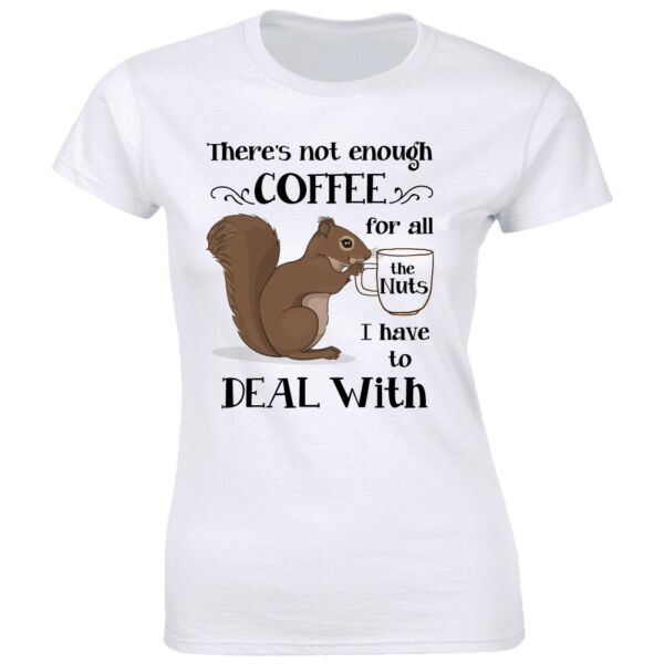 Not Enough Coffee For All The Nuts I Have To Deal With Squirrel Women#x27;s T Shirt