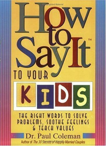 How to Say It to Your Kids by Coleman Dr. Paul