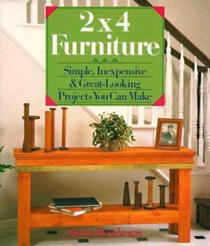 2X4 Furniture: Simple Inexpensive amp; Great Looking Projects You Can Make $3.84