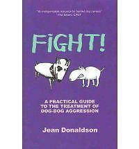Fight : A Practical Guide to the Treatment of Dog dog Aggression Jean Donaldson $8.99