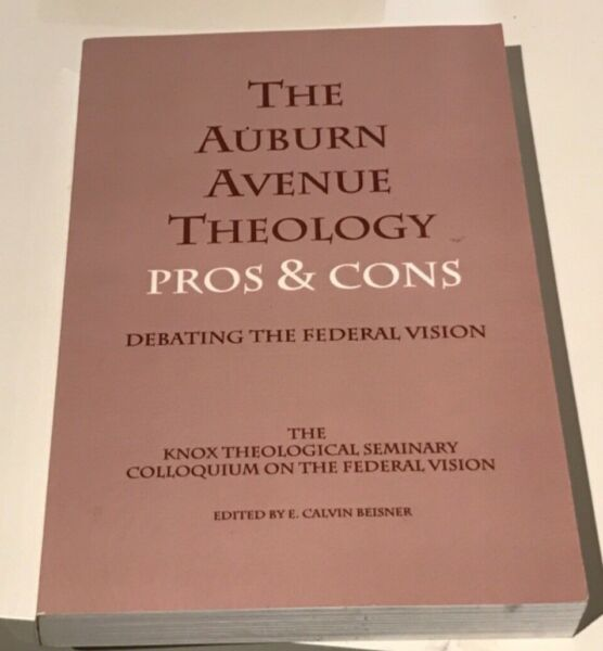 The Auburn Avenue Theology Pros amp; Cons Debating the Federal Vision ed. by Beisne