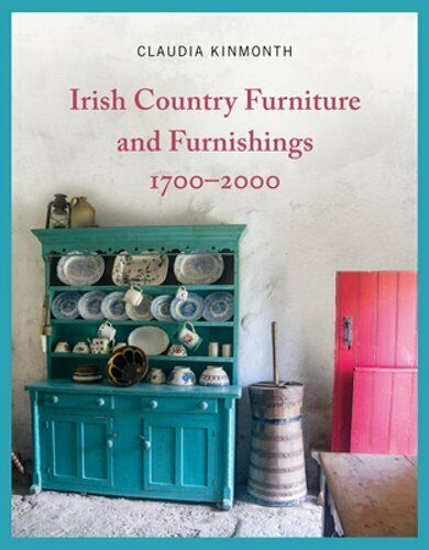 Irish Country Furniture and Furnishings 1700 2000 by Claudia Kinmonth: New $41.58