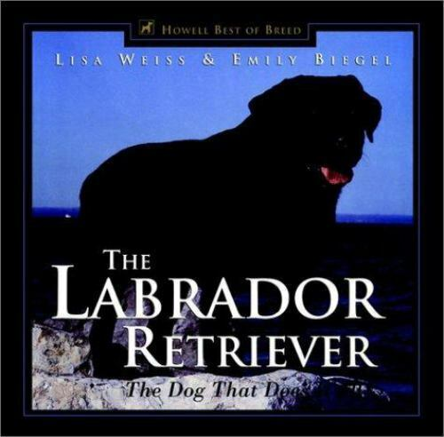 The Labrador Retriever: The Dog That Does It All Howell#x27;s Best of Breed Library $4.02