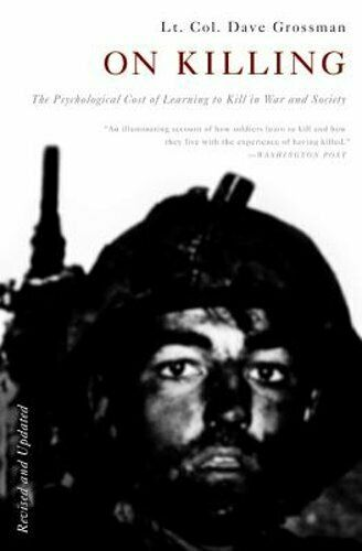 On Killing: The Psychological Cost of Learning to Kill in War and Society: New $13.71