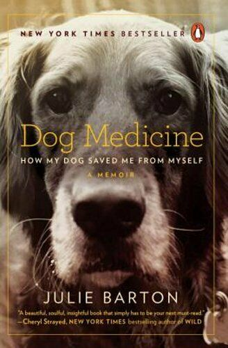 Dog Medicine: How My Dog Saved Me from Myself by Julie Barton: New $4.07