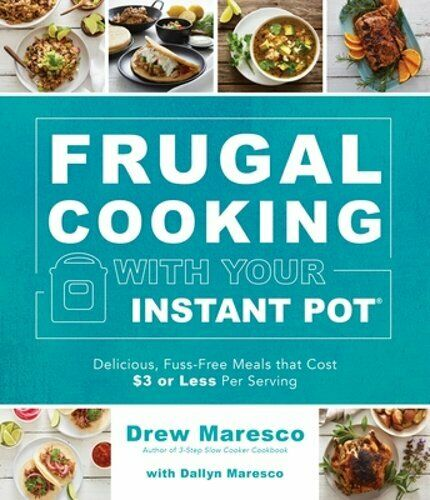 Frugal Cooking with Your Instant Pot r : Delicious Fuss Free Meals That Cost $3 $16.21