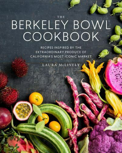 The Berkeley Bowl Cookbook: Recipes Inspired by the Extraordinary Produce of Cal