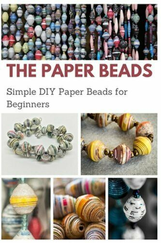 The Paper Beads: Simple DIY Paper Beads for Beginners by Jessie Taylor: New $5.86