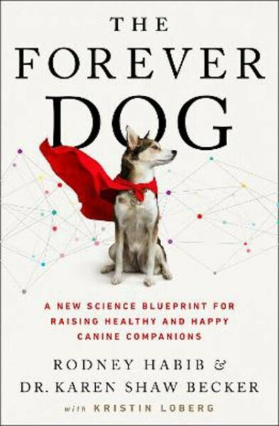 The Forever Dog: A New Science Blueprint for Raising Healthy and Happy Canine Co $30.65