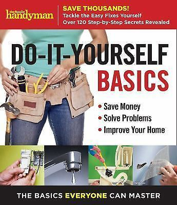 Family Handyman Do-It-Yourself Basics: Save Money, Solve Problems, Improve Your