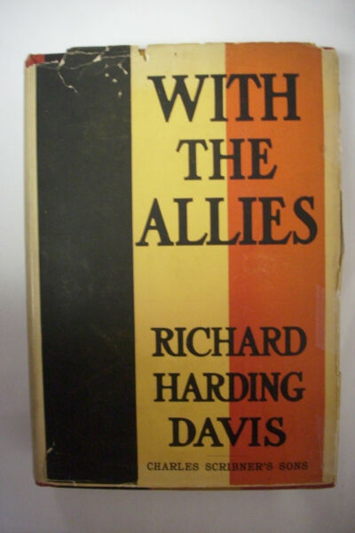 1914 HAND SINGED RICHARD HARDING DAVIS * With The Allies *Illustrated w DJ