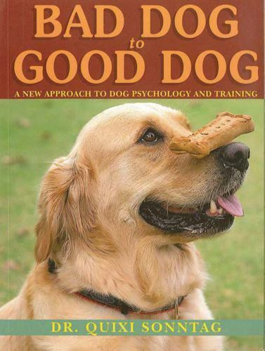 Bad Dog to Good Dog: A New Approach to Dog Psychology and Training $23.61