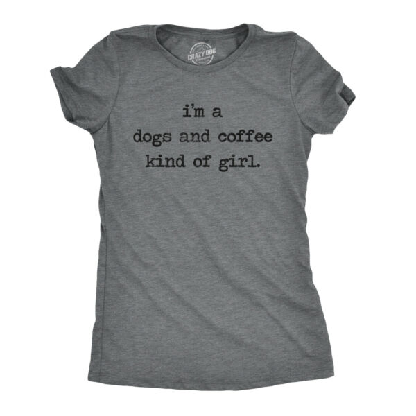 Womens Im A Dog And Coffee Kind Of Girl T shirt Funny Pet Lover Mom Puppy Tee $13.59