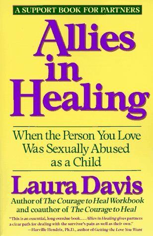 Allies in Healing: When the Person You Love Was Sexually Abused as a Child by La