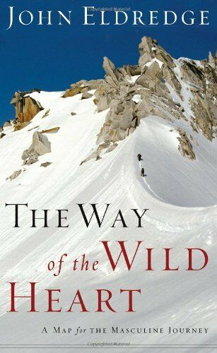The Way of the Wild Heart: A Map for the Masculine Journey by John Eldredge