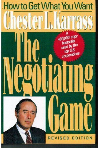 The Negotiating Game: How to Get What You Want by Chester L. Karrass