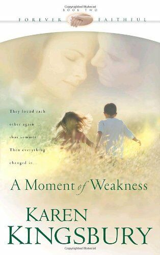 A Moment of Weakness Forever Faithful Book 2 by Karen Kingsbury $4.29