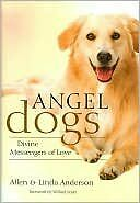 Angel Dogs: Divine Messengers of Love by Allen amp; Linda Anderson $4.49