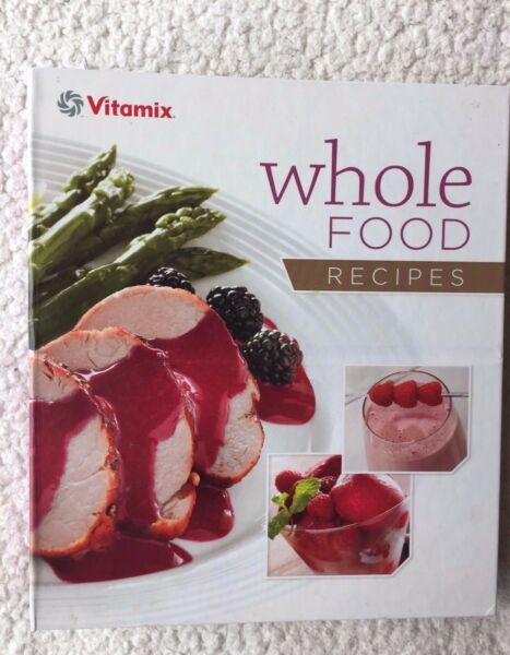Vitamix Whole Food Cookbook Step-By-Step Guide Healthy Recipes Vitamix Machine