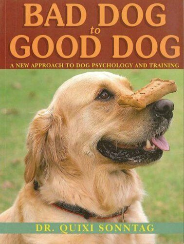 Bad Dog to Good Dog: A New Approach to Dog Psychol $4.29