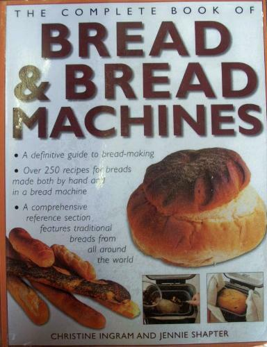 The Complete Book of Bread amp;amp; Bread Machines