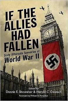 If the Allies Had Fallen: Sixty Alternate Scenario