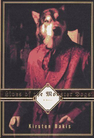 Lives of the Monster Dogs by Kirsten Bakis $4.49