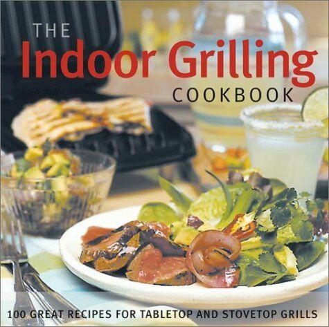 The Indoor Grilling Cookbook: 100 Great Recipes for Electric and Stovetop Grills $4.49