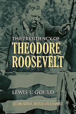 The Presidency of Theodore Roosevelt by Gould Lewis L. (Paperback book 2011)