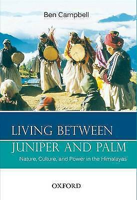 Living Between Juniper and Palm. Nature Culture and Power in the Himalayas by