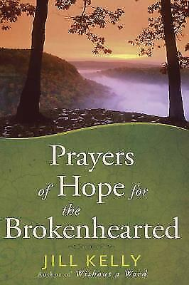 Prayers of Hope for the Brokenhearted by Kelly Jill
