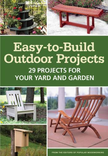 Easy to Build Outdoor Projects: 29 Projects for Your Yard an