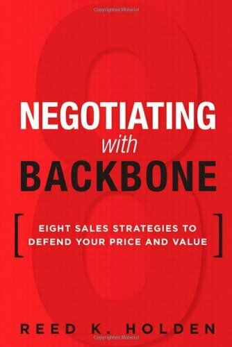 Negotiating with Backbone  Eight Sales Strategies to Defend Your Pric