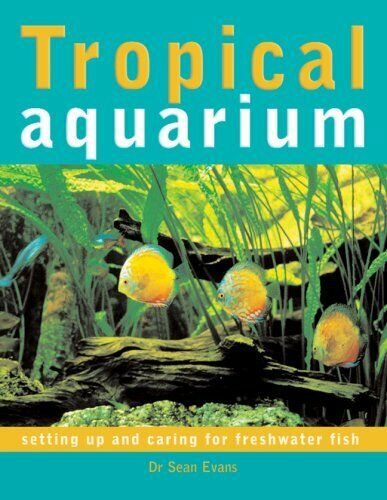 Tropical Aquarium Setting Up and Caring for Freshwater Fish