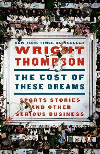 The Cost of These Dreams: Sports Stories and Other Serious Business Thompson W $2.19
