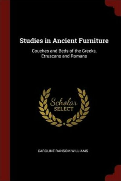 Studies in Ancient Furniture: Couches and Beds of the Greeks Etruscans and Roma