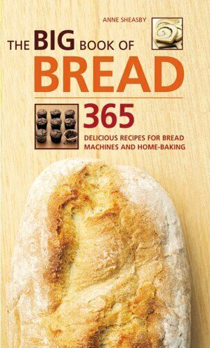 The Big Book of Bread: 365 Recipes for Bread Machines and Home Baking By Anne S