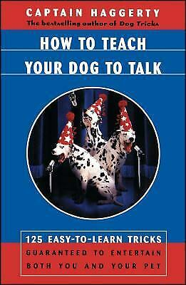 How to Teach Your Dog to Talk : 125 Easy to Learn Tricks Guarante $4.49