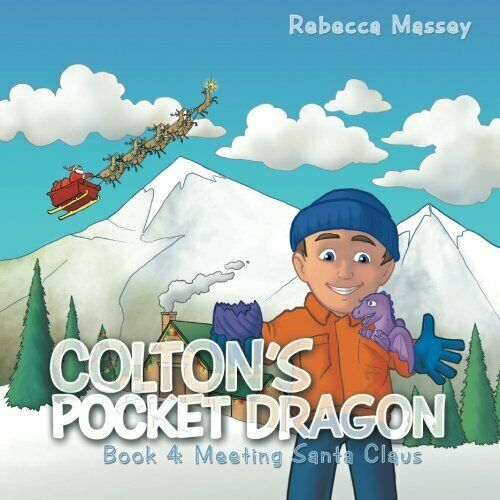 Colton's Pocket Dragon: Book 4: Meeting Santa Claus by Massey Rebecca New