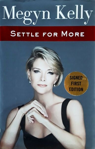MEGAN KELLY SETTLE FOR MORE HARDBACK WITH DJ 1ST EDITION AUTOGRAPHED